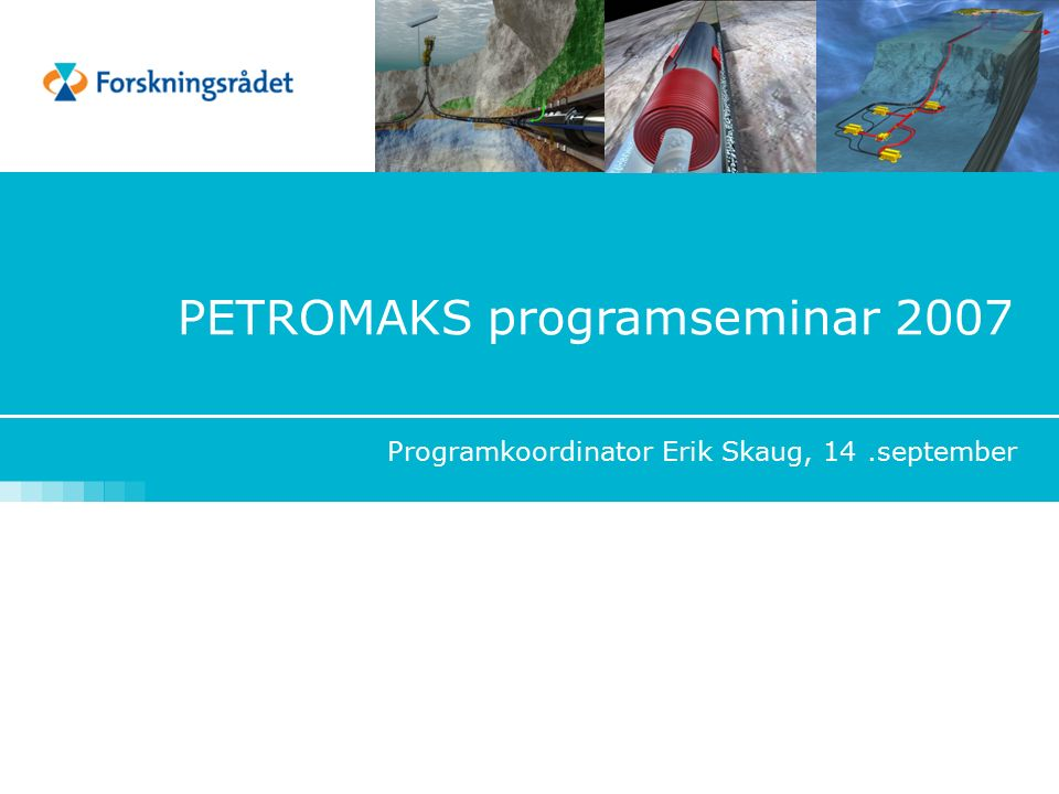 PETROMAKS programseminar 2007 Programkoordinator Erik Skaug, 14.september