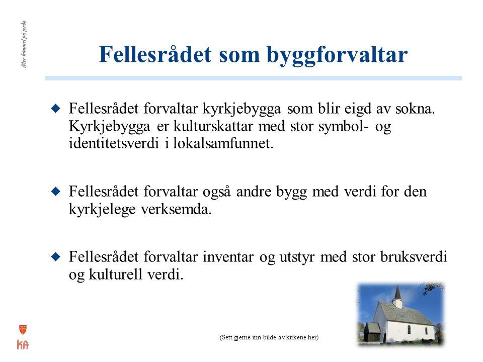Fellesrådet som byggforvaltar  Fellesrådet forvaltar kyrkjebygga som blir eigd av sokna. Kyrkjebygga er kulturskattar med stor symbol- og identitetsv