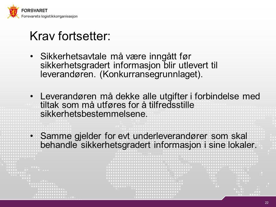 22 Krav fortsetter: Sikkerhetsavtale må være inngått før sikkerhetsgradert informasjon blir utlevert til leverandøren.