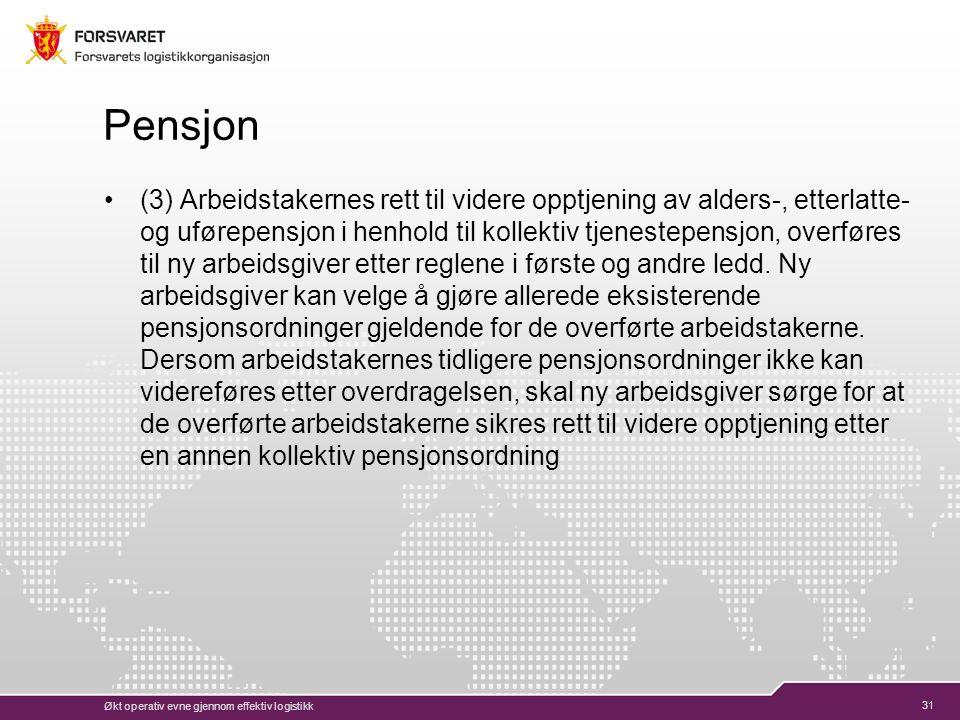 31 Pensjon (3) Arbeidstakernes rett til videre opptjening av alders-, etterlatte- og uførepensjon i henhold til kollektiv tjenestepensjon, overføres til ny arbeidsgiver etter reglene i første og andre ledd.