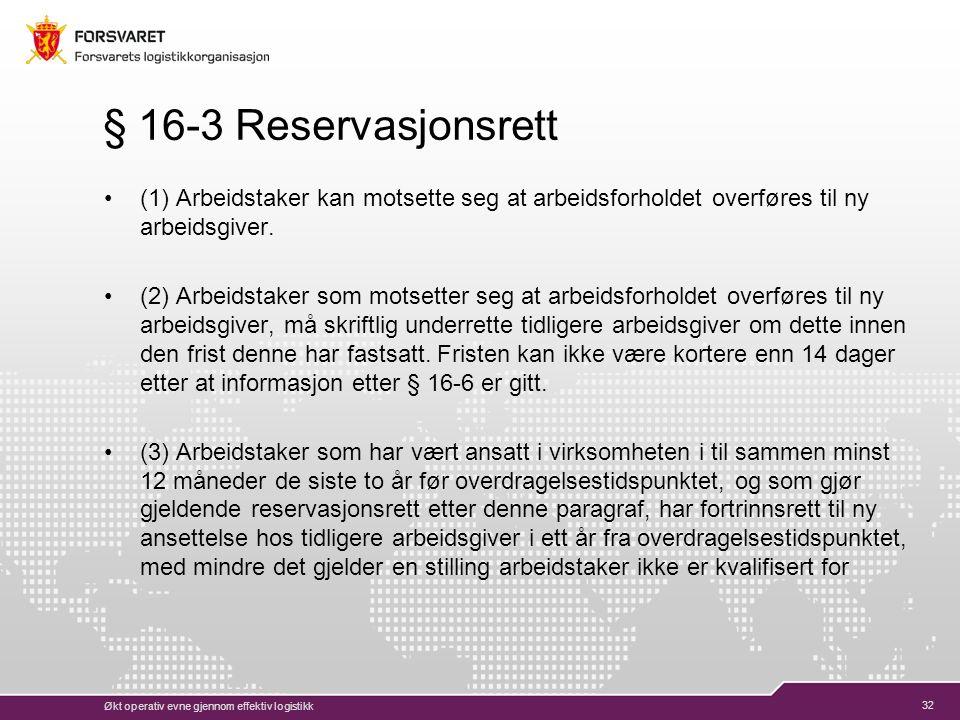 32 § 16-3 Reservasjonsrett (1) Arbeidstaker kan motsette seg at arbeidsforholdet overføres til ny arbeidsgiver.