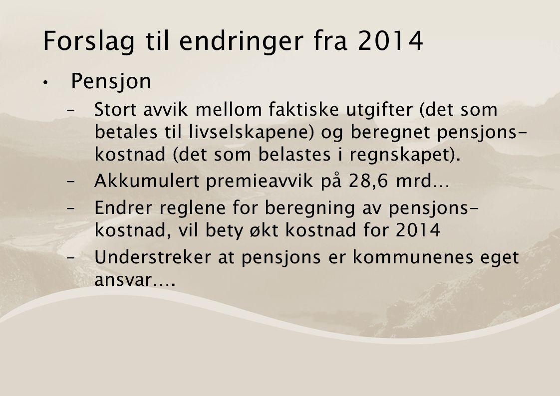 Forslag til endringer fra 2014 Pensjon –Stort avvik mellom faktiske utgifter (det som betales til livselskapene) og beregnet pensjons- kostnad (det som belastes i regnskapet).
