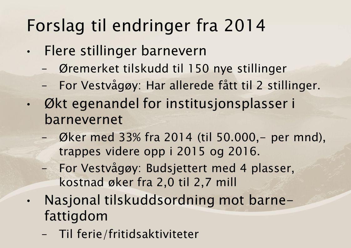 Forslag til endringer fra 2014 Flere stillinger barnevern –Øremerket tilskudd til 150 nye stillinger –For Vestvågøy: Har allerede fått til 2 stillinger.