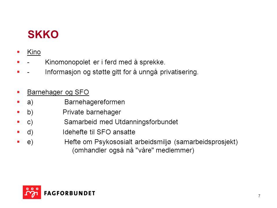 7 SKKO  Kino  - Kinomonopolet er i ferd med å sprekke.  - Informasjon og støtte gitt for å unngå privatisering.  Barnehager og SFO  a) Barnehager