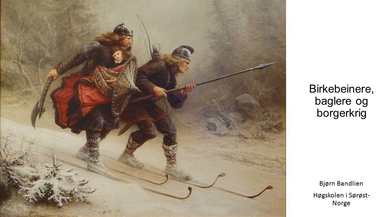 Birkebeinere, baglere og borgerkrig Bjørn Bandlien Høgskolen i Sørøst- Norge