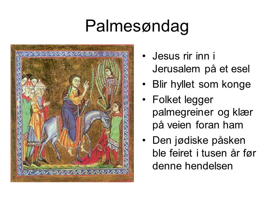 Palmesøndag Jesus rir inn i Jerusalem på et esel Blir hyllet som konge Folket legger palmegreiner og klær på veien foran ham Den jødiske påsken ble feiret i tusen år før denne hendelsen