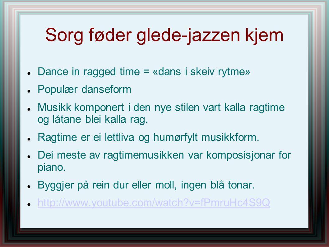 Sorg føder glede-jazzen kjem Dance in ragged time = «dans i skeiv rytme» Populær danseform Musikk komponert i den nye stilen vart kalla ragtime og låt