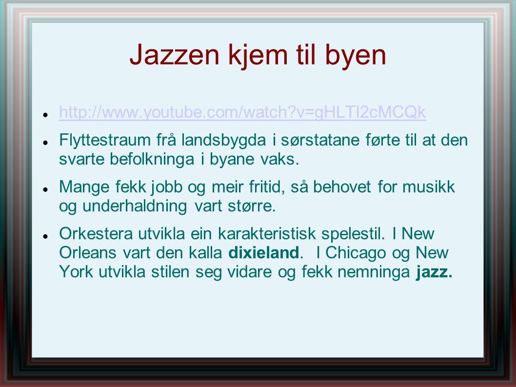 Jazzen kjem til byen http://www.youtube.com/watch?v=gHLTI2cMCQk Flyttestraum frå landsbygda i sørstatane førte til at den svarte befolkninga i byane v