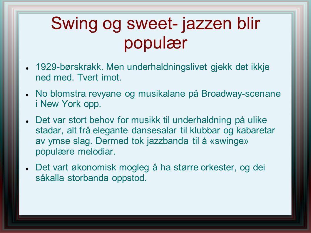 Swing og sweet- jazzen blir populær 1929-børskrakk. Men underhaldningslivet gjekk det ikkje ned med. Tvert imot. No blomstra revyane og musikalane på