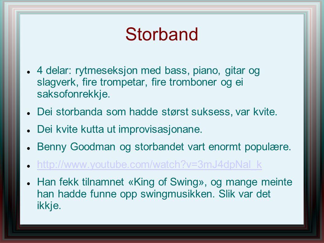 Storband 4 delar: rytmeseksjon med bass, piano, gitar og slagverk, fire trompetar, fire tromboner og ei saksofonrekkje. Dei storbanda som hadde størst