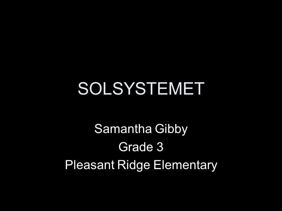 SOLSYSTEMET Samantha Gibby Grade 3 Pleasant Ridge Elementary