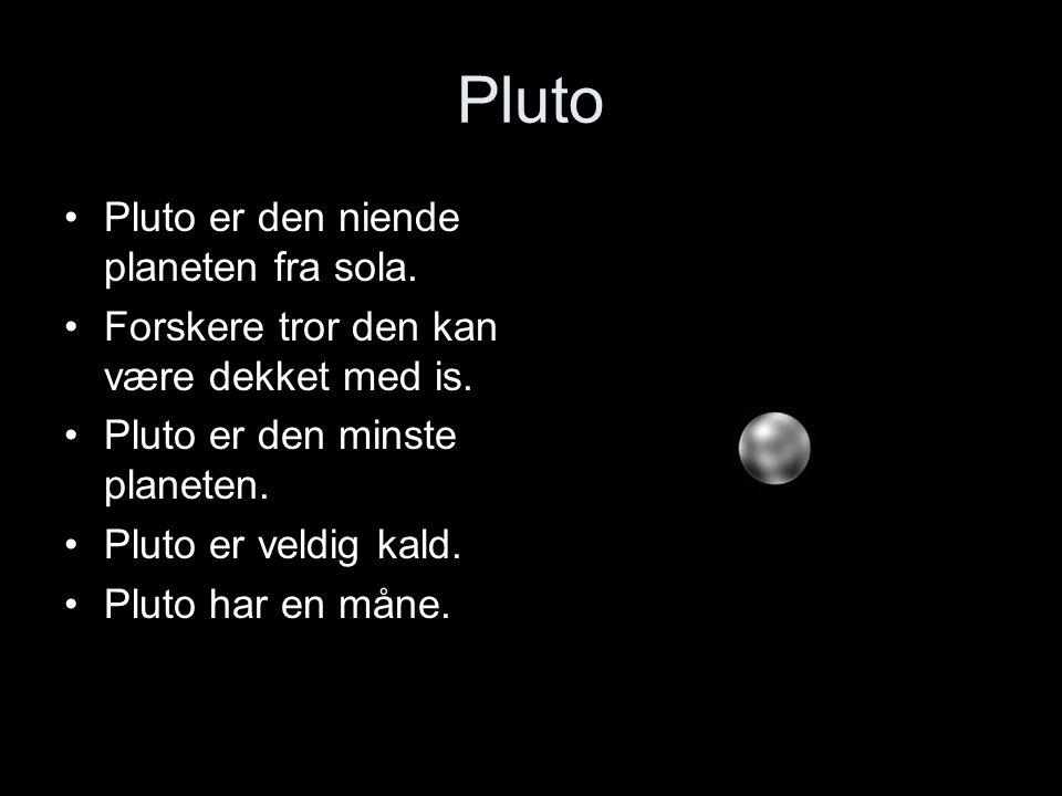 Pluto Pluto er den niende planeten fra sola. Forskere tror den kan være dekket med is.