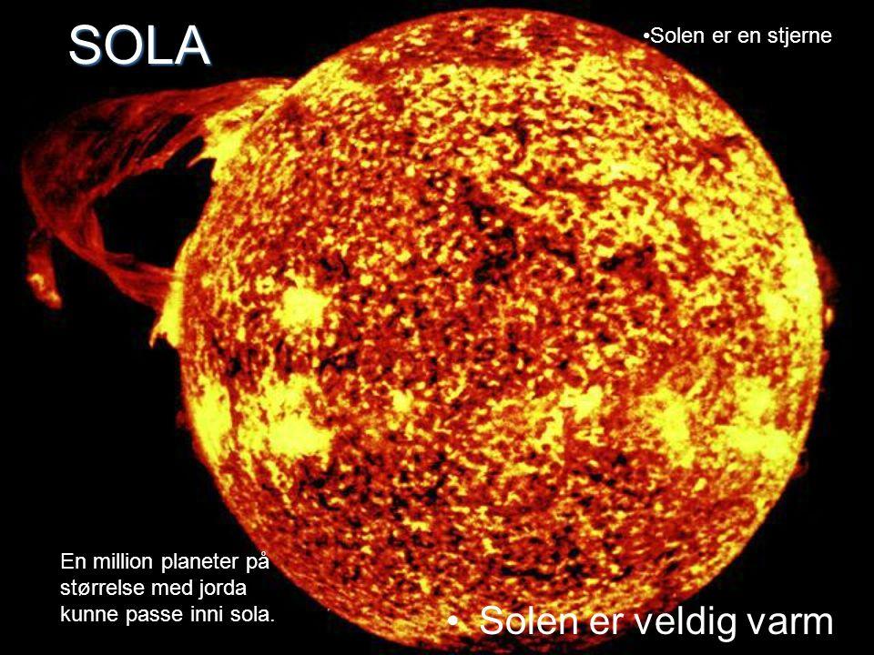 SOLA Solen er veldig varm Solen er en stjerne En million planeter på størrelse med jorda kunne passe inni sola.