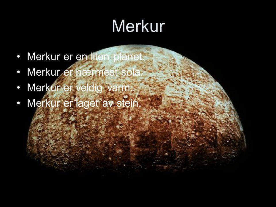 Merkur Merkur er en liten planet. Merkur er nærmest sola.