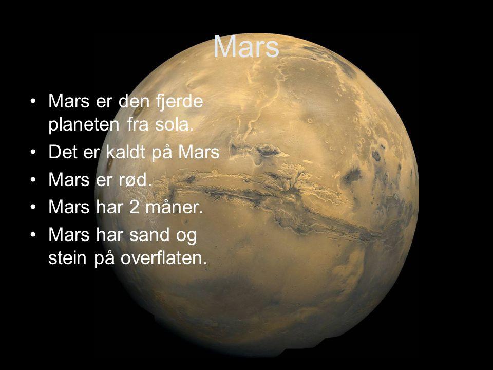 Mars Mars er den fjerde planeten fra sola. Det er kaldt på Mars Mars er rød.