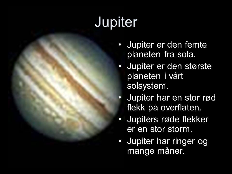Jupiter Jupiter er den femte planeten fra sola. Jupiter er den største planeten i vårt solsystem.