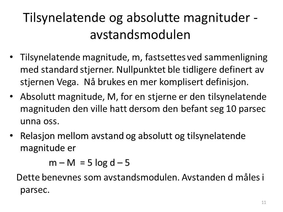 11 Tilsynelatende og absolutte magnituder - avstandsmodulen Tilsynelatende magnitude, m, fastsettes ved sammenligning med standard stjerner. Nullpunkt