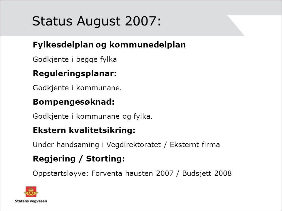 Status August 2007: Fylkesdelplan og kommunedelplan Godkjente i begge fylka Reguleringsplanar: Godkjente i kommunane.