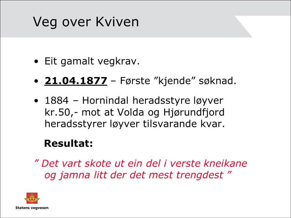 Veg over Kviven Eit gamalt vegkrav. 21.04.1877 – Første kjende søknad.