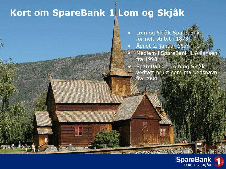 Kort om SpareBank 1 Lom og Skjåk Lom og Skjåk Sparebank - formelt stiftet i 1873 Åpnet 2.