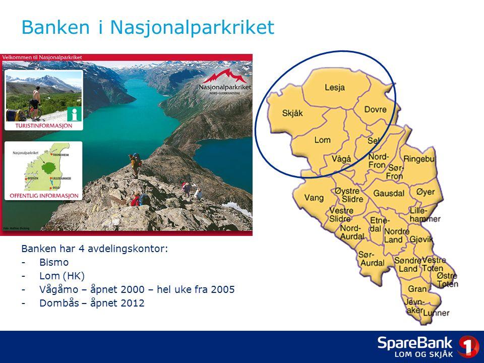 Banken i Nasjonalparkriket Banken har 4 avdelingskontor: -Bismo -Lom (HK) -Vågåmo – åpnet 2000 – hel uke fra 2005 -Dombås – åpnet 2012