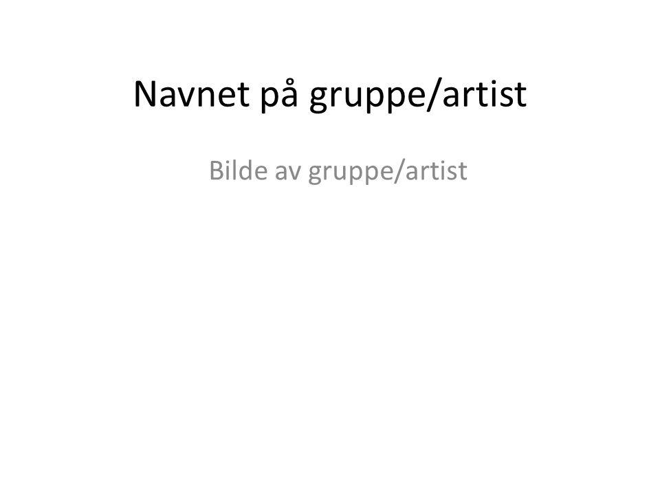 Navnet på gruppe/artist Bilde av gruppe/artist