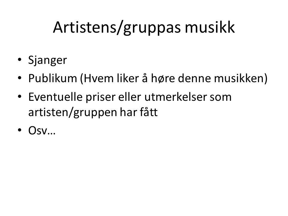 Artistens/gruppas musikk Sjanger Publikum (Hvem liker å høre denne musikken) Eventuelle priser eller utmerkelser som artisten/gruppen har fått Osv…