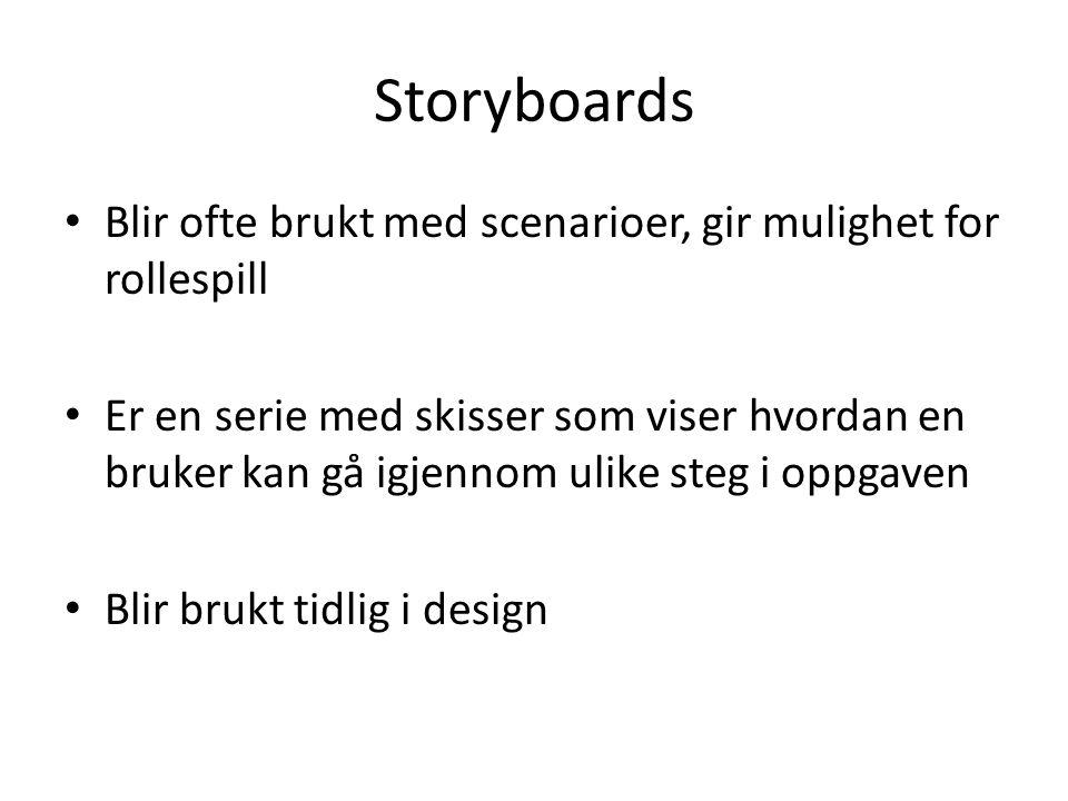 Storyboards Blir ofte brukt med scenarioer, gir mulighet for rollespill Er en serie med skisser som viser hvordan en bruker kan gå igjennom ulike steg i oppgaven Blir brukt tidlig i design