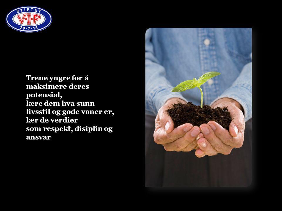 Trene yngre for å maksimere deres potensial, lære dem hva sunn livsstil og gode vaner er, lær de verdier som respekt, disiplin og ansvar