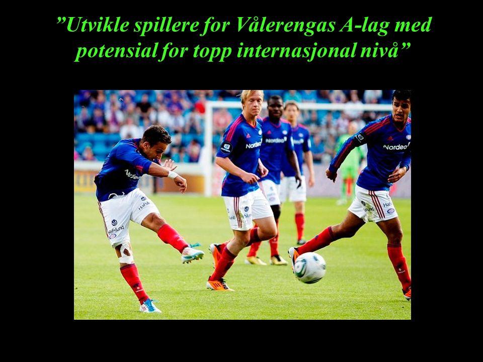 Utvikle spillere for Vålerengas A-lag med potensial for topp internasjonal nivå