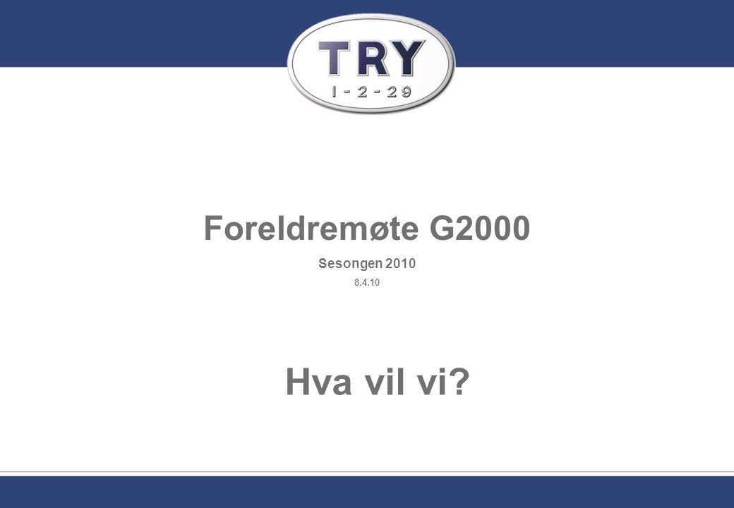 Foreldremøte G2000 Sesongen 2010 8.4.10 Hva vil vi