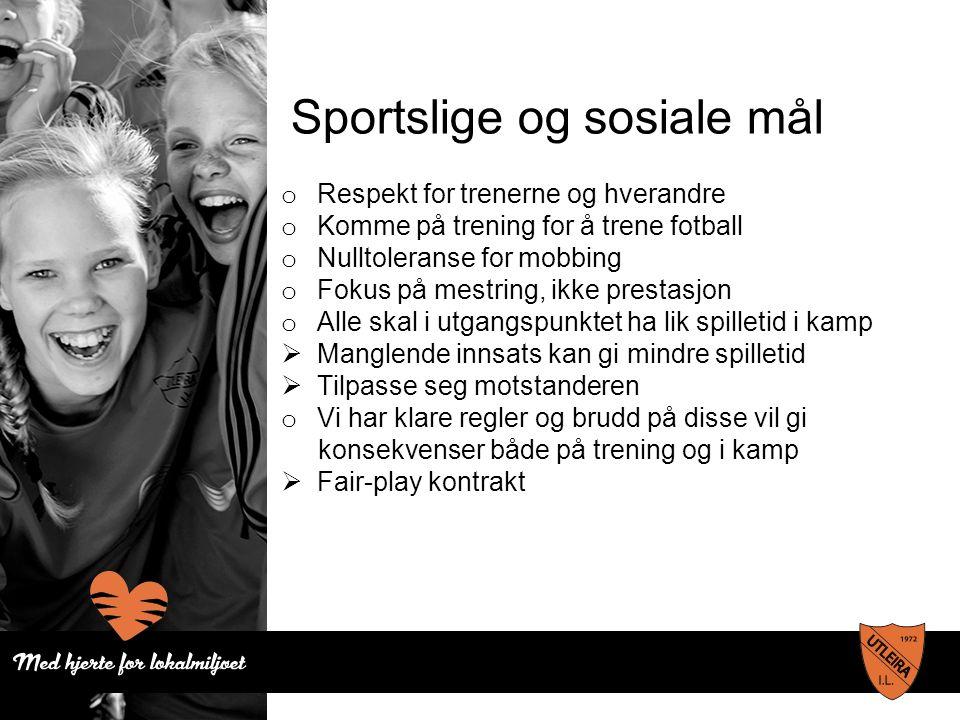Sportslige og sosiale mål o Respekt for trenerne og hverandre o Komme på trening for å trene fotball o Nulltoleranse for mobbing o Fokus på mestring,