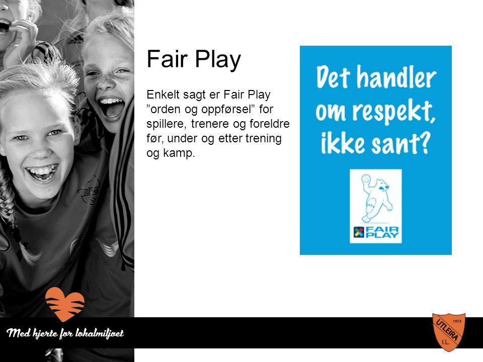 Fair Play Enkelt sagt er Fair Play orden og oppførsel for spillere, trenere og foreldre før, under og etter trening og kamp.