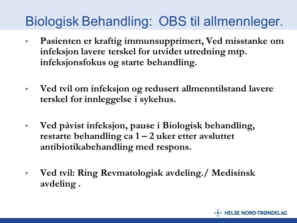 Biologisk Behandling: OBS til allmennleger. Pasienten er kraftig immunsupprimert, Ved misstanke om infeksjon lavere terskel for utvidet utredning mtp.