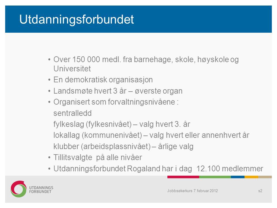 Jobbsøkerkurs 7.februar 2012s2 Utdanningsforbundet Over 150 000 medl.