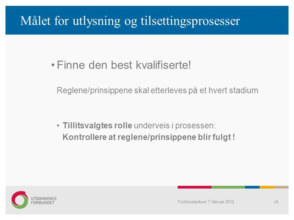 TJobbsøkerkurs 7.februar 2012s5 Målet for utlysning og tilsettingsprosesser Finne den best kvalifiserte.