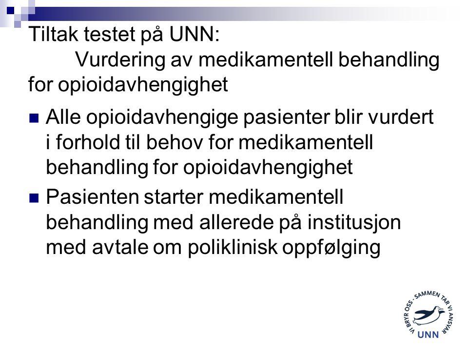 Tiltak testet på UNN: Vurdering av medikamentell behandling for opioidavhengighet Alle opioidavhengige pasienter blir vurdert i forhold til behov for medikamentell behandling for opioidavhengighet Pasienten starter medikamentell behandling med allerede på institusjon med avtale om poliklinisk oppfølging