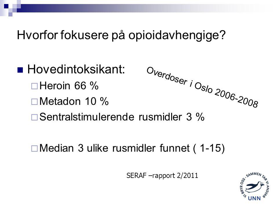 Hvorfor fokusere på opioidavhengige? Hovedintoksikant:  Heroin 66 %  Metadon 10 %  Sentralstimulerende rusmidler 3 %  Median 3 ulike rusmidler fun