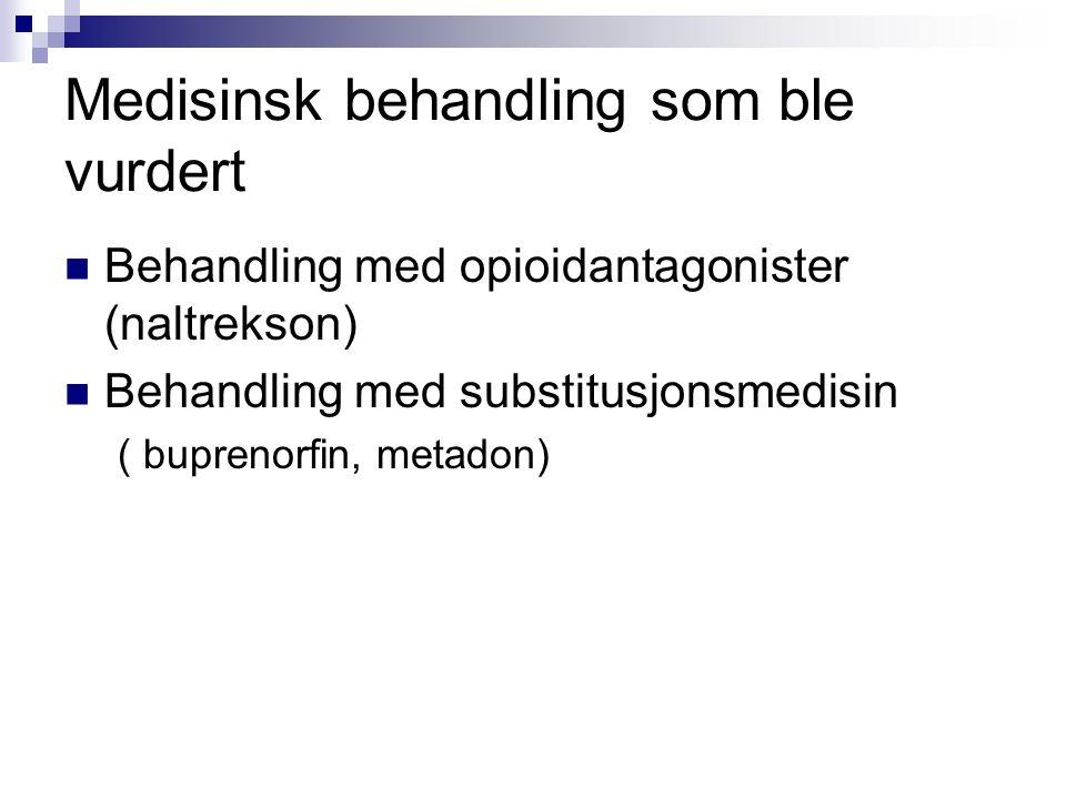 Medisinsk behandling som ble vurdert Behandling med opioidantagonister (naltrekson) Behandling med substitusjonsmedisin ( buprenorfin, metadon)