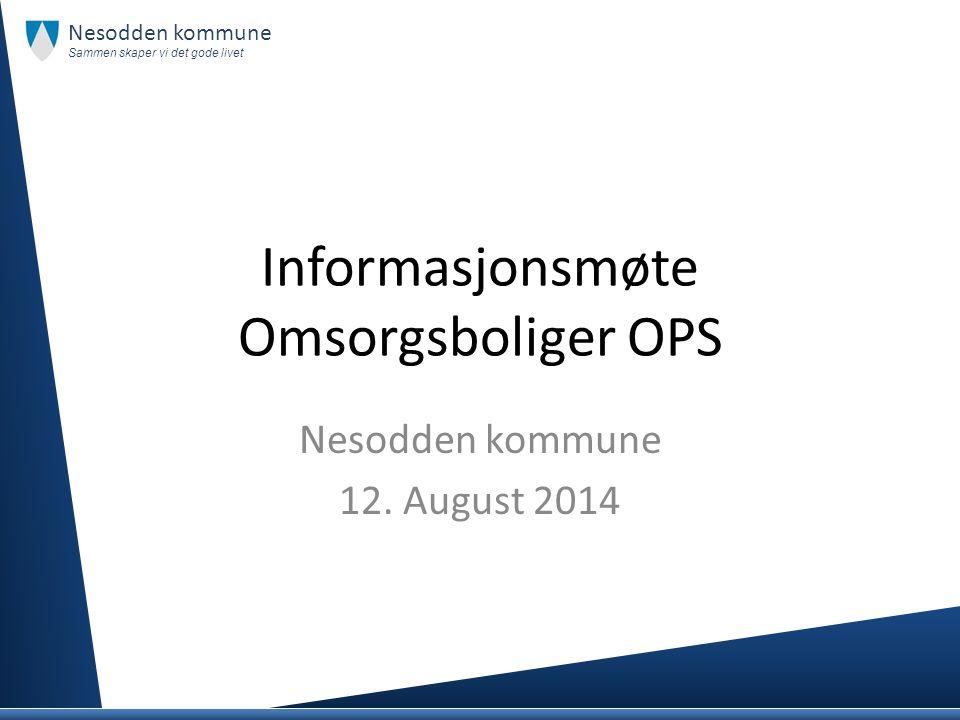 Informasjonsmøte Omsorgsboliger OPS Nesodden kommune 12. August 2014 Nesodden kommune Sammen skaper vi det gode livet