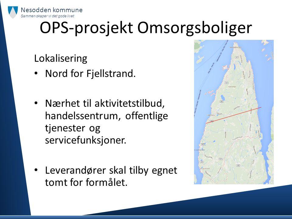 OPS-prosjekt Omsorgsboliger Lokalisering Nord for Fjellstrand. Nærhet til aktivitetstilbud, handelssentrum, offentlige tjenester og servicefunksjoner.
