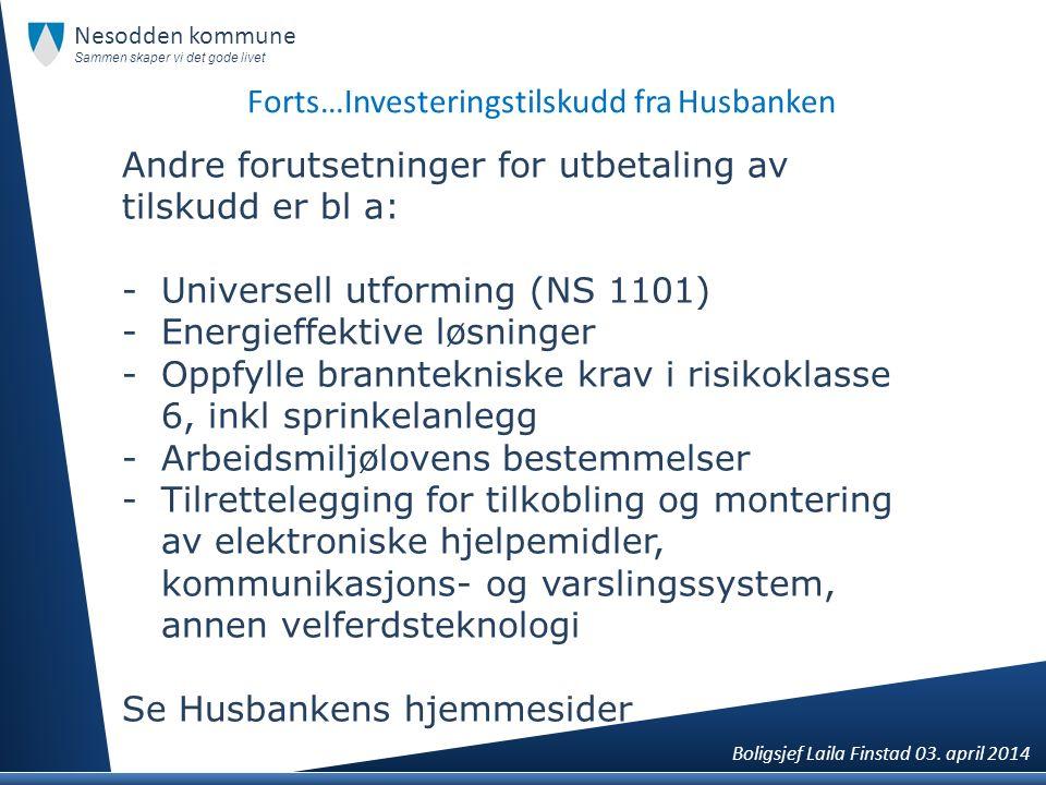 Forts…Investeringstilskudd fra Husbanken Andre forutsetninger for utbetaling av tilskudd er bl a: -Universell utforming (NS 1101) -Energieffektive løs