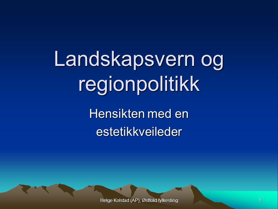 1 Helge Kolstad (AP), Østfold fylkesting Landskapsvern og regionpolitikk Hensikten med en estetikkveileder