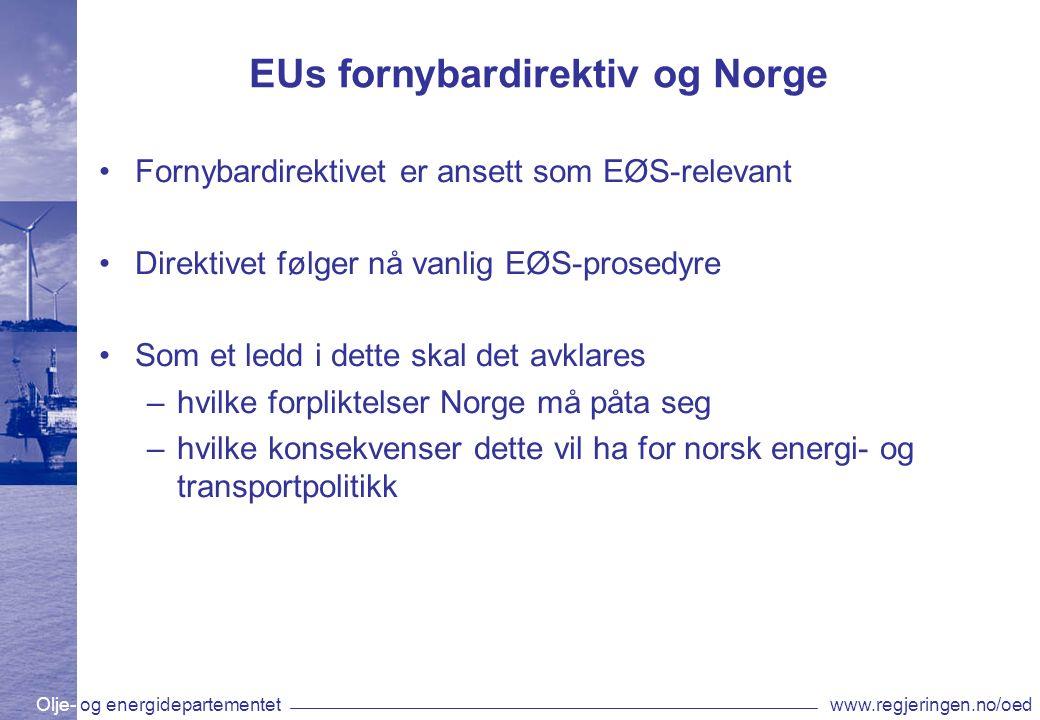 Olje- og energidepartementetwww.regjeringen.no/oed EUs fornybardirektiv og Norge Fornybardirektivet er ansett som EØS-relevant Direktivet følger nå vanlig EØS-prosedyre Som et ledd i dette skal det avklares –hvilke forpliktelser Norge må påta seg –hvilke konsekvenser dette vil ha for norsk energi- og transportpolitikk