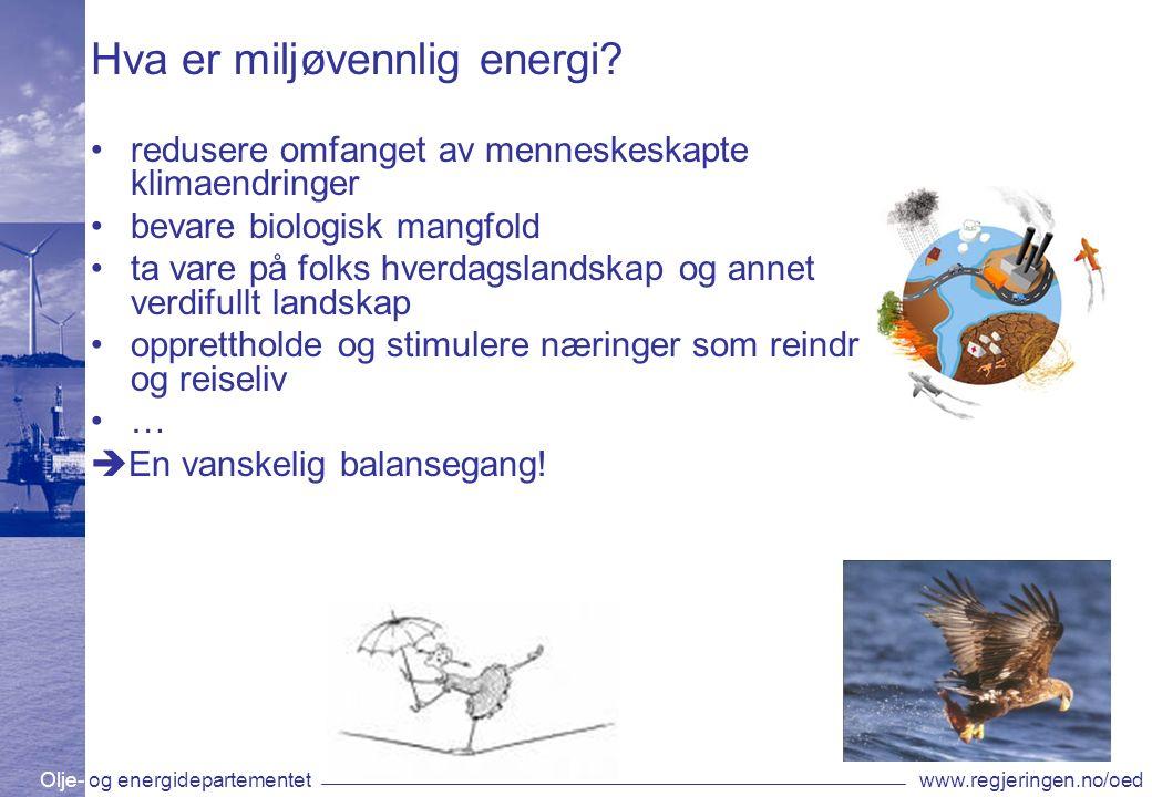 Olje- og energidepartementetwww.regjeringen.no/oed Hva er miljøvennlig energi.