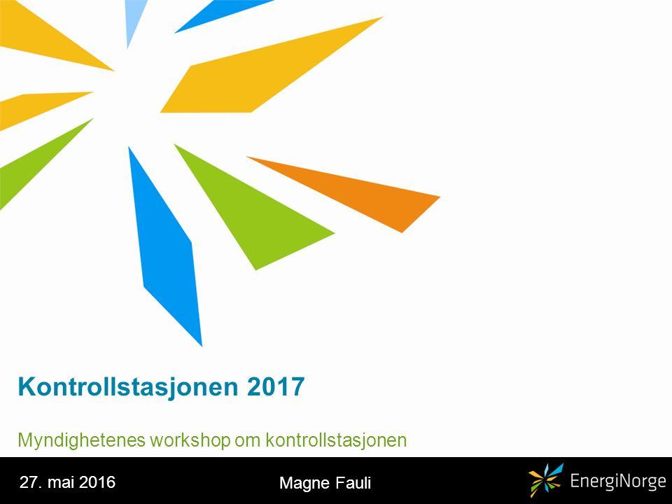 Kontrollstasjonen 2017 Myndighetenes workshop om kontrollstasjonen 27. mai 2016 Magne Fauli
