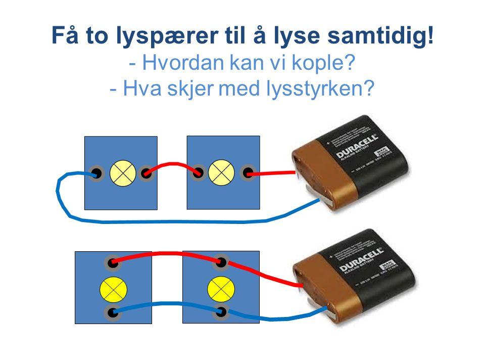 Få to lyspærer til å lyse samtidig! - Hvordan kan vi kople? - Hva skjer med lysstyrken?