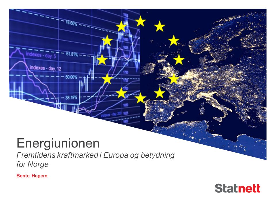 Energiunionen Fremtidens kraftmarked i Europa og betydning for Norge Bente Hagem