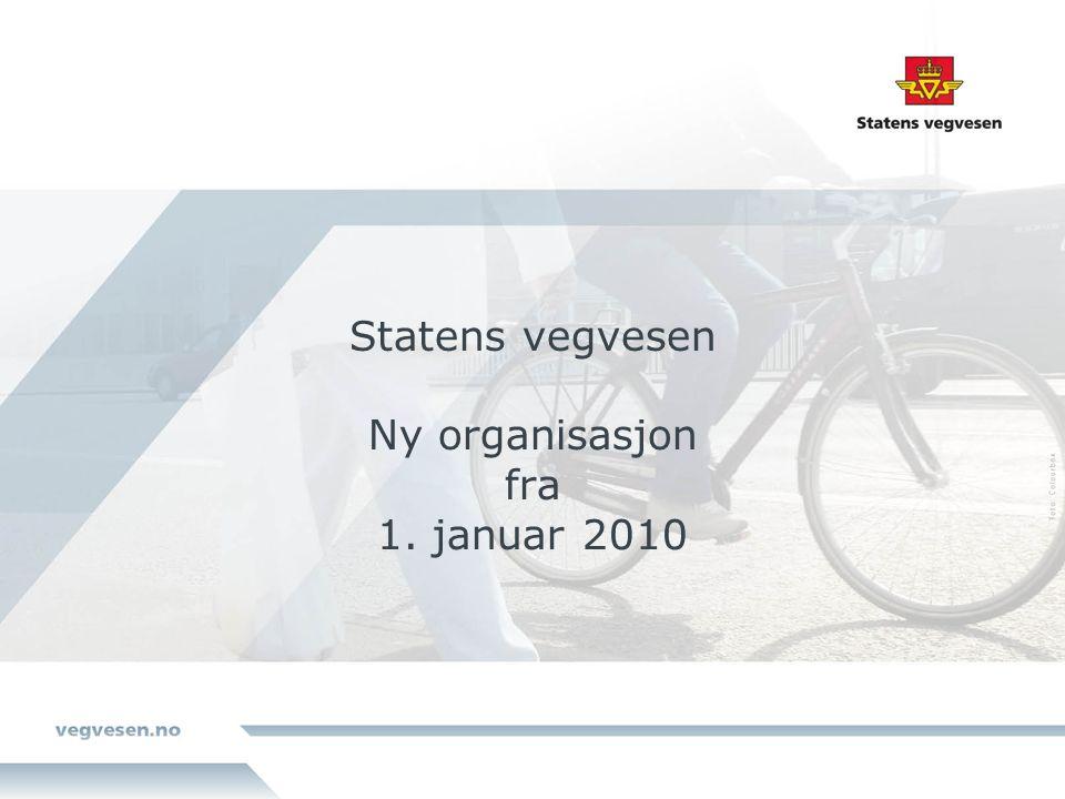 Statens vegvesen Ny organisasjon fra 1. januar 2010