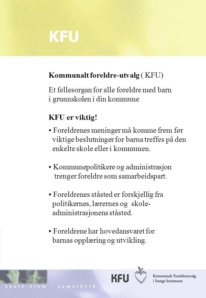 Skole hjem - samarbeidKFU Stange17 KFU Kommunalt foreldre-utvalg ( KFU) Et fellesorgan for alle foreldre med barn i grunnskolen i din kommune KFU er viktig.